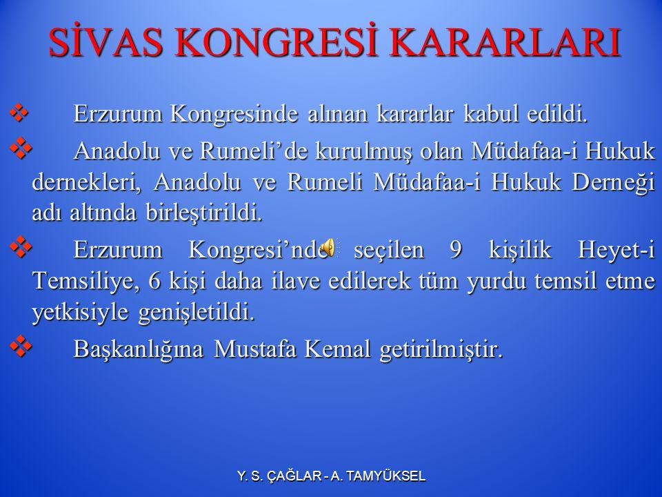 SİVAS KONGRESİ (4-11 Eylül 1919) Ulusal direnişi oluşturmada ikinci büyük adım Sivas'ta atılmıştır. Bu kongre, Heyet-i Temsiliye'nin yanı sıra bazı vi