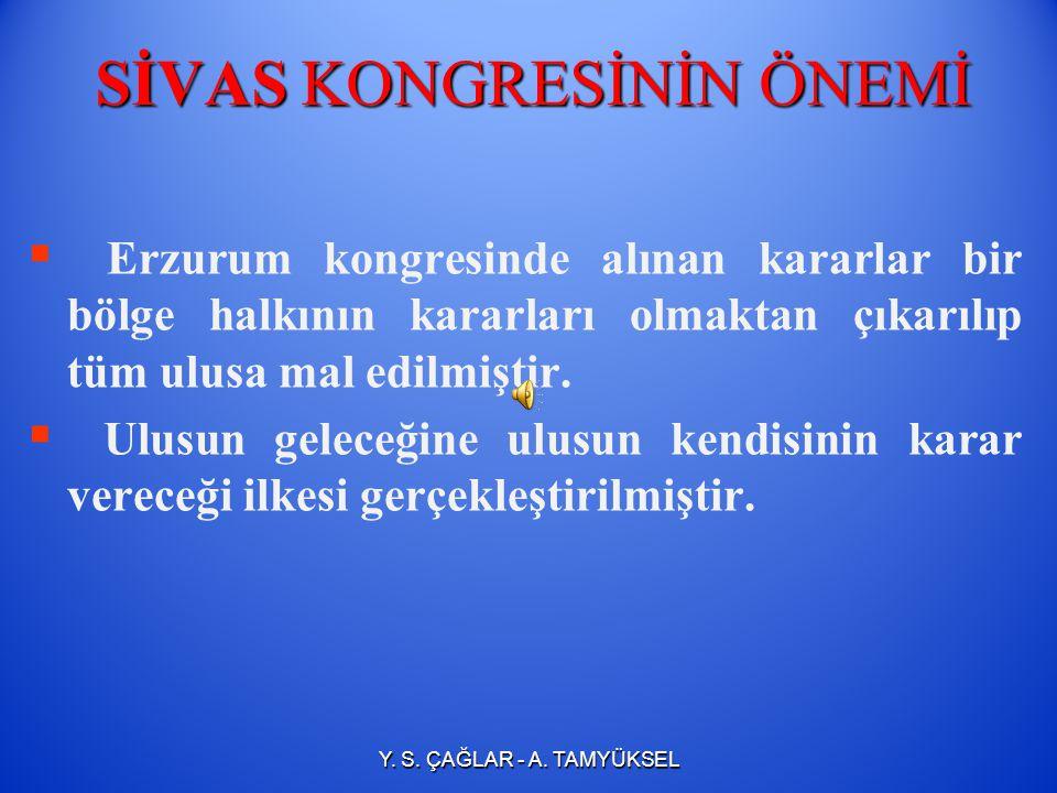 SİVAS KONGRESİNİN ÖNEMİ   Erzurum kongresinde alınan kararlar bir bölge halkının kararları olmaktan çıkarılıp tüm ulusa mal edilmiştir.