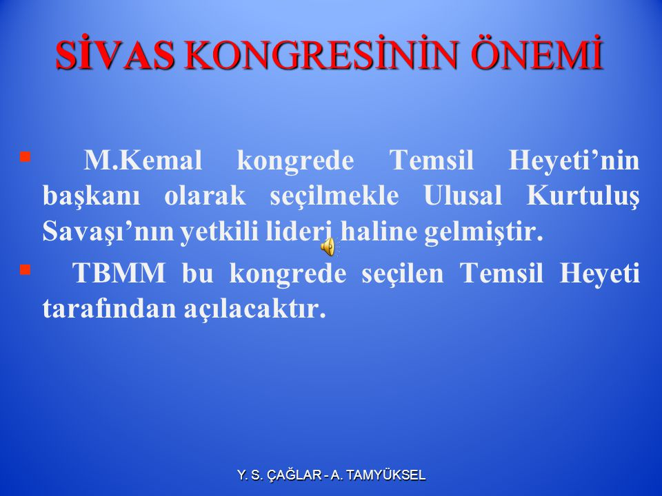 SİVAS KONGRESİNİN ÖNEMİ   Erzurum kongresinde alınan kararlar bir bölge halkının kararları olmaktan çıkarılıp tüm ulusa mal edilmiştir.   Ulusun g