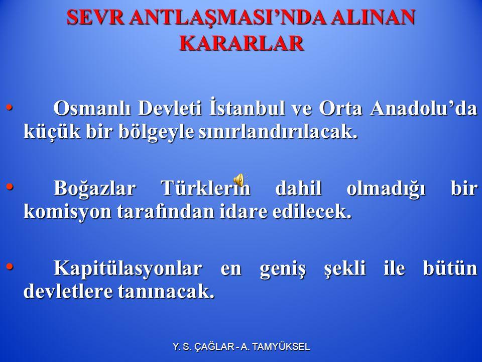 SEVR ANTLAŞMASI (10 Ağustos 1920) 1. Dünya Savaşı'nın galipleri ile Osmanlı Devleti arasında 10 Ağustos 1920'de Sevr Antlaşması imzalanmıştır. Y. S. Ç