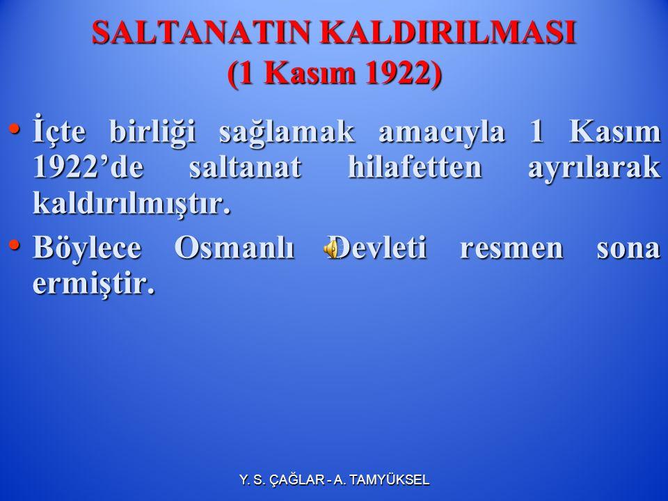SALTANATIN KALDIRILMASI (1 Kasım 1922) İçte birliği sağlamak amacıyla 1 Kasım 1922'de saltanat hilafetten ayrılarak kaldırılmıştır.