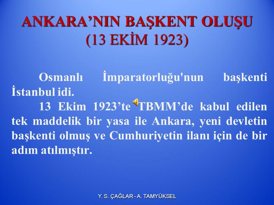 Ankara'nın Başkent Oluşu (13 Ekim 1923) Lozan Barış Antlaşması`nın TBMM tarafından onaylanmasından sonra, İstanbul yabancı işgal kuvvetleri tarafından