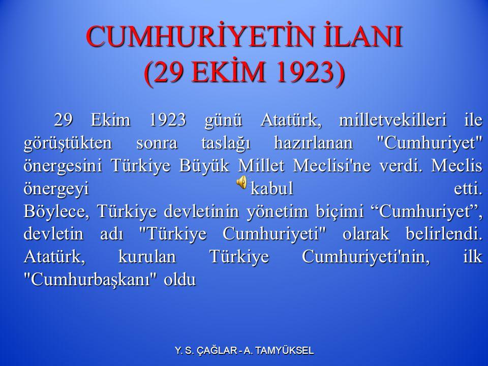 CUMHURİYETİN İLANI (29 EKİM 1923) Atatürk; egemenliğin ulusa dayandığı bir sistem olan cumhuriyet yönetiminin ilanı için hazırlıklar yapmaya başladı.