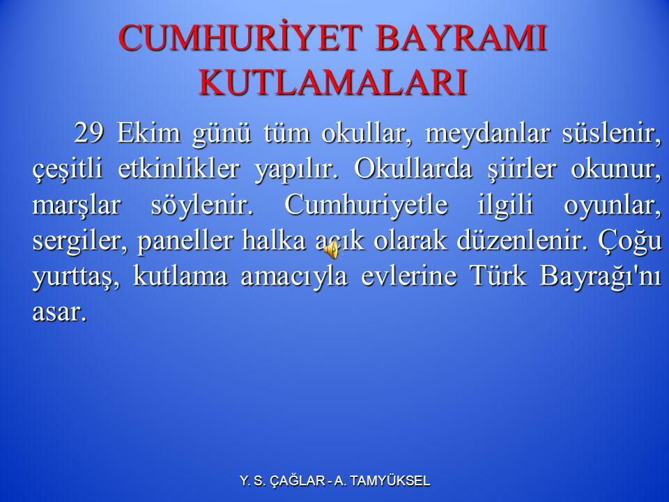 CUMHURİYET BAYRAMI KUTLAMALARI 29 Ekim Cumhuriyet Bayramı günü, bütün resmî daireler, özel işyerleri ve eğitim kurumları resmî tatildir.