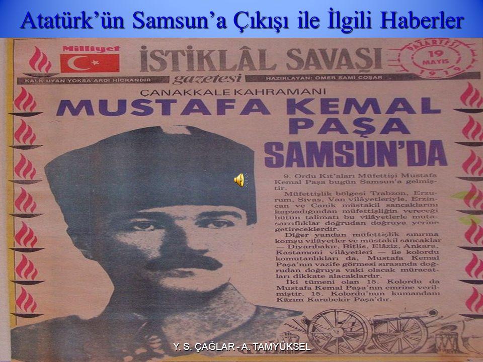 MUSTAFA KEMAL'İN SAMSUN'A ÇIKIŞI (19 MAYIS 1919) Mustafa Kemal Paşa'nın Anadolu'ya geçmek için bir fırsat aradığı sırada Rumlar Samsun'da karışıklık ç