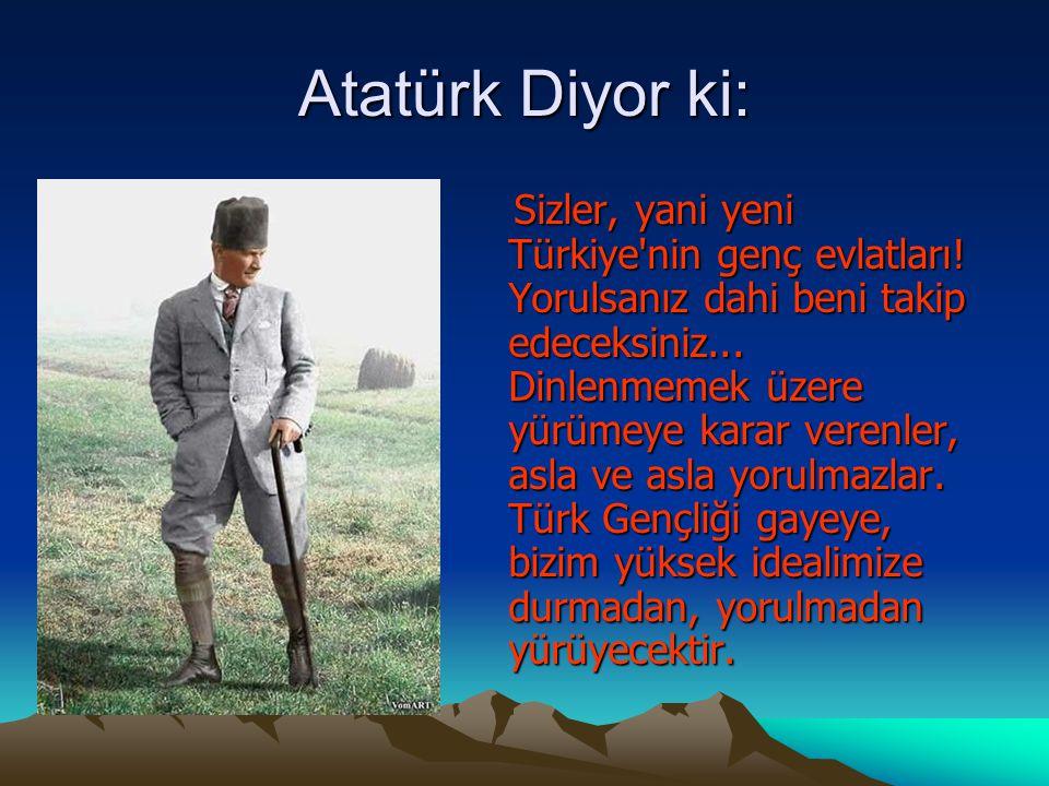 Atatürk Diyor ki: S izler, yani yeni Türkiye nin genç evlatları.