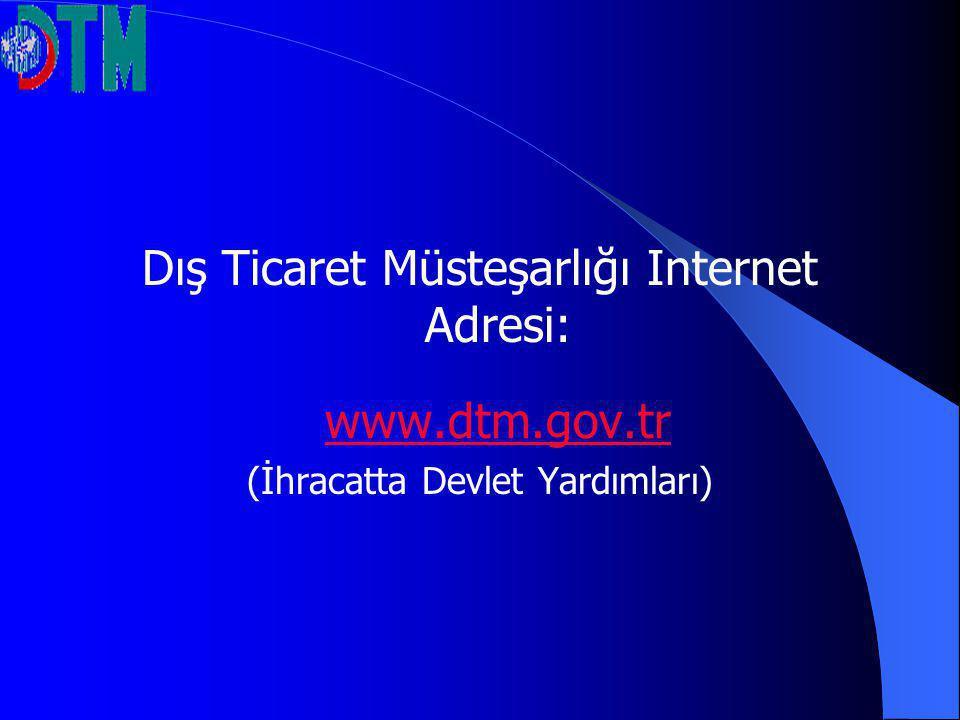 Dış Ticaret Müsteşarlığı Internet Adresi: www.dtm.gov.tr (İhracatta Devlet Yardımları)