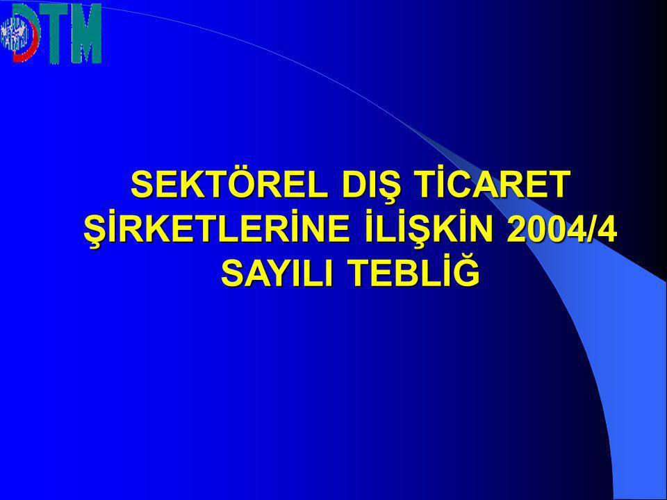 Sektörel Dış Ticaret Şirketleri Statüsüne İlişkin 2004/4 Sayılı Tebliğ 02.07.2004 tarih ve 25510 Sayılı Resmi Gazetede yayımlanarak yürürlüğe girmiştir.