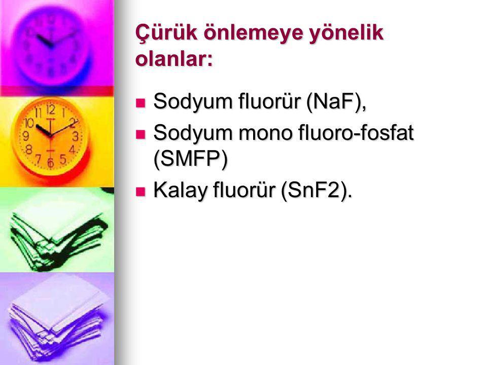 Çürük önlemeye yönelik olanlar: Sodyum fluorür (NaF), Sodyum fluorür (NaF), Sodyum mono fluoro-fosfat (SMFP) Sodyum mono fluoro-fosfat (SMFP) Kalay fl