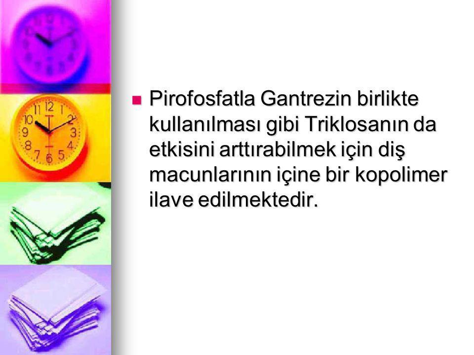Pirofosfatla Gantrezin birlikte kullanılması gibi Triklosanın da etkisini arttırabilmek için diş macunlarının içine bir kopolimer ilave edilmektedir.
