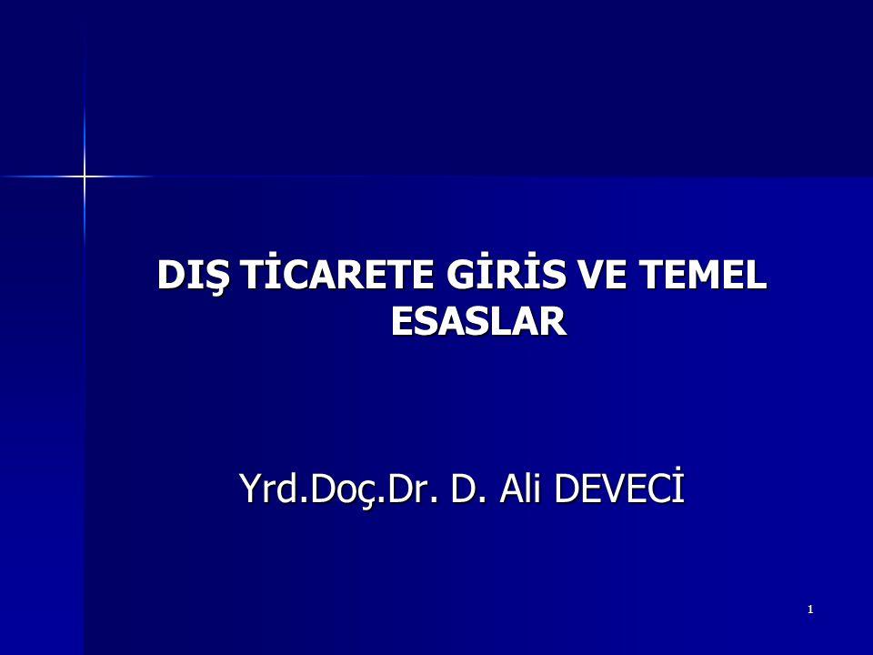 1 DIŞ TİCARETE GİRİS VE TEMEL ESASLAR Yrd.Doç.Dr. D. Ali DEVECİ