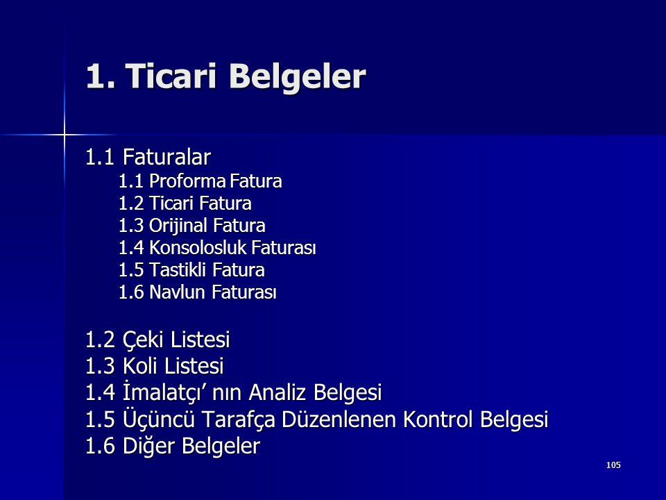 105 1. Ticari Belgeler 1.1 Faturalar 1.1 Proforma Fatura 1.2 Ticari Fatura 1.3 Orijinal Fatura 1.4 Konsolosluk Faturası 1.5 Tastikli Fatura 1.6 Navlun
