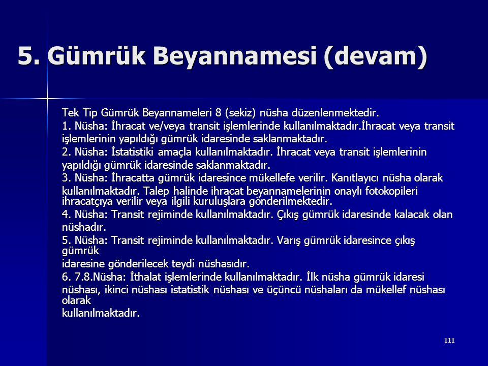 111 5. Gümrük Beyannamesi (devam) Tek Tip Gümrük Beyannameleri 8 (sekiz) nüsha düzenlenmektedir. 1. Nüsha: İhracat ve/veya transit işlemlerinde kullan
