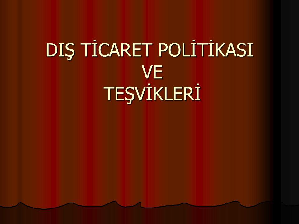 DIŞ TİCARET POLİTİKASI VE TEŞVİKLERİ