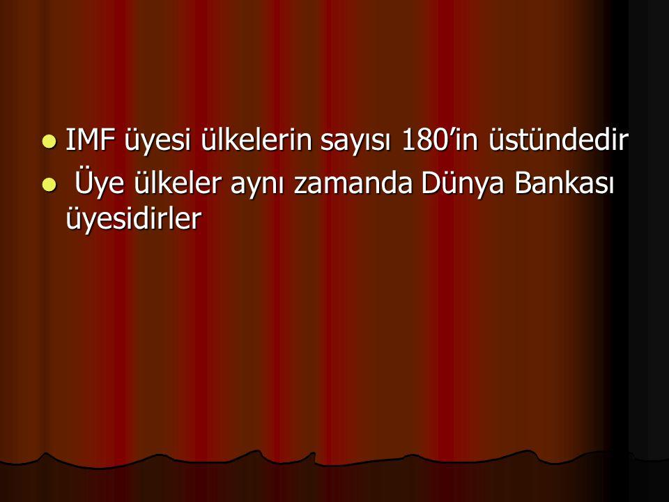 IMF üyesi ülkelerin sayısı 180'in üstündedir IMF üyesi ülkelerin sayısı 180'in üstündedir Üye ülkeler aynı zamanda Dünya Bankası üyesidirler Üye ülkel