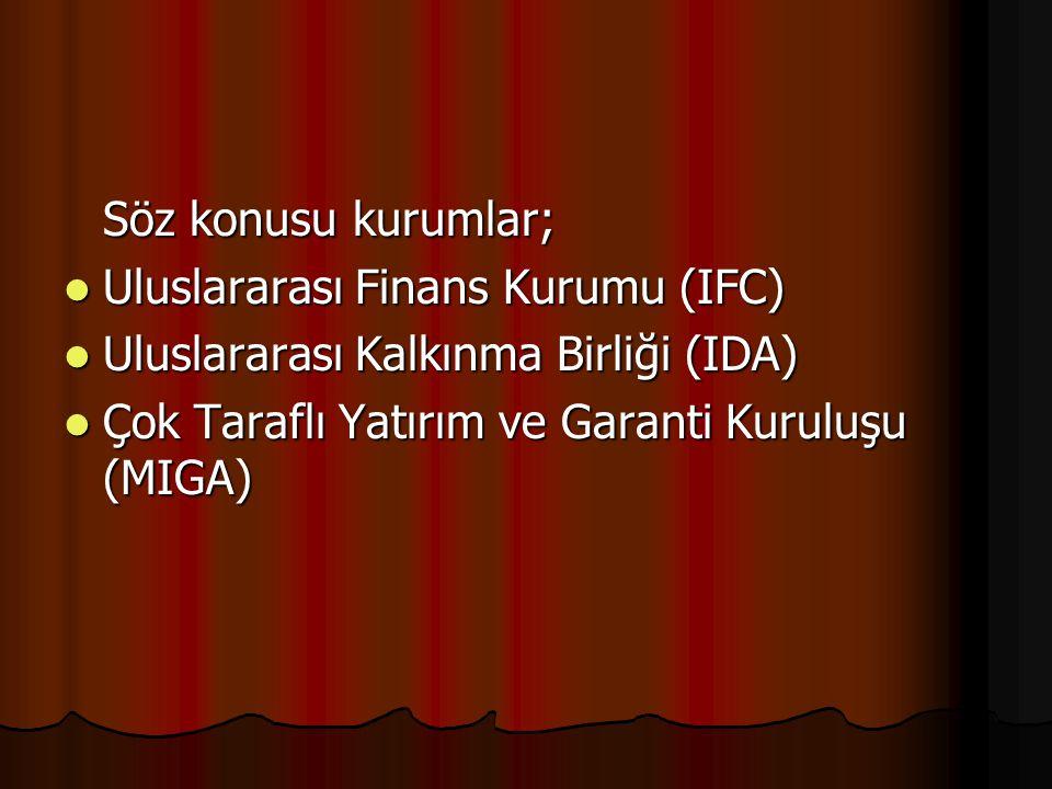 Söz konusu kurumlar; Uluslararası Finans Kurumu (IFC) Uluslararası Finans Kurumu (IFC) Uluslararası Kalkınma Birliği (IDA) Uluslararası Kalkınma Birliği (IDA) Çok Taraflı Yatırım ve Garanti Kuruluşu (MIGA) Çok Taraflı Yatırım ve Garanti Kuruluşu (MIGA)