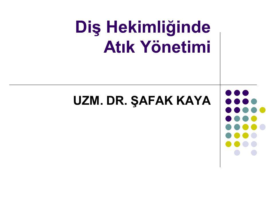 Diş Hekimliğinde Atık Yönetimi UZM. DR. ŞAFAK KAYA