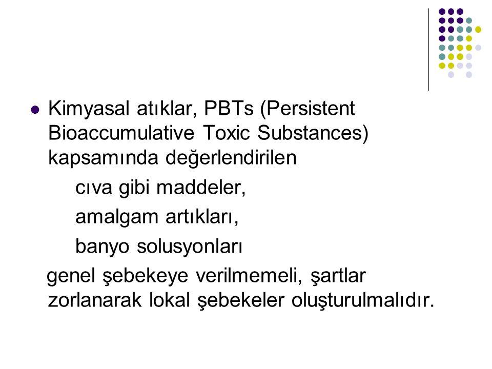 Kimyasal atıklar, PBTs (Persistent Bioaccumulative Toxic Substances) kapsamında değerlendirilen cıva gibi maddeler, amalgam artıkları, banyo solusyonları genel şebekeye verilmemeli, şartlar zorlanarak lokal şebekeler oluşturulmalıdır.