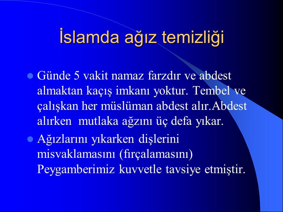 İslamda ağız temizliği Günde 5 vakit namaz farzdır ve abdest almaktan kaçış imkanı yoktur.