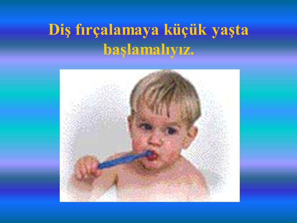 Diş fırçalamaya küçük yaşta başlamalıyız. ÇOCUK AĞIZ VE DİŞ SAĞLIĞI