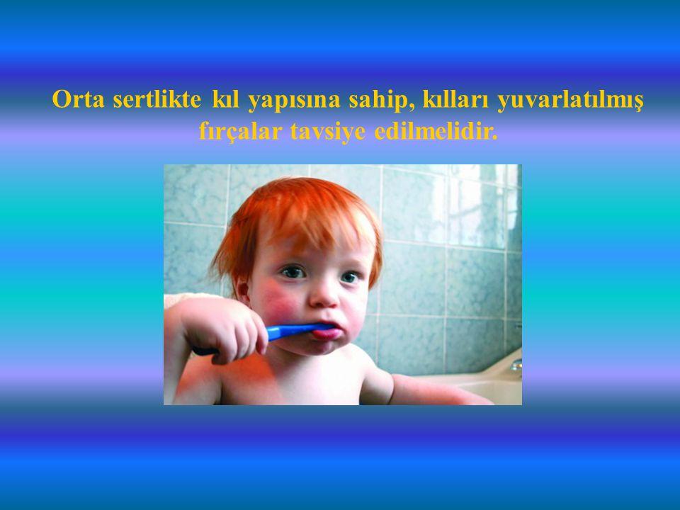 Orta sertlikte kıl yapısına sahip, kılları yuvarlatılmış fırçalar tavsiye edilmelidir.