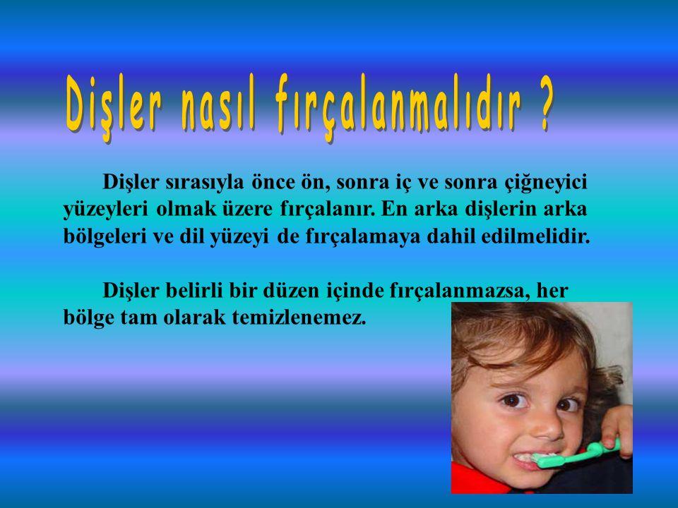 Dişler sırasıyla önce ön, sonra iç ve sonra çiğneyici yüzeyleri olmak üzere fırçalanır.