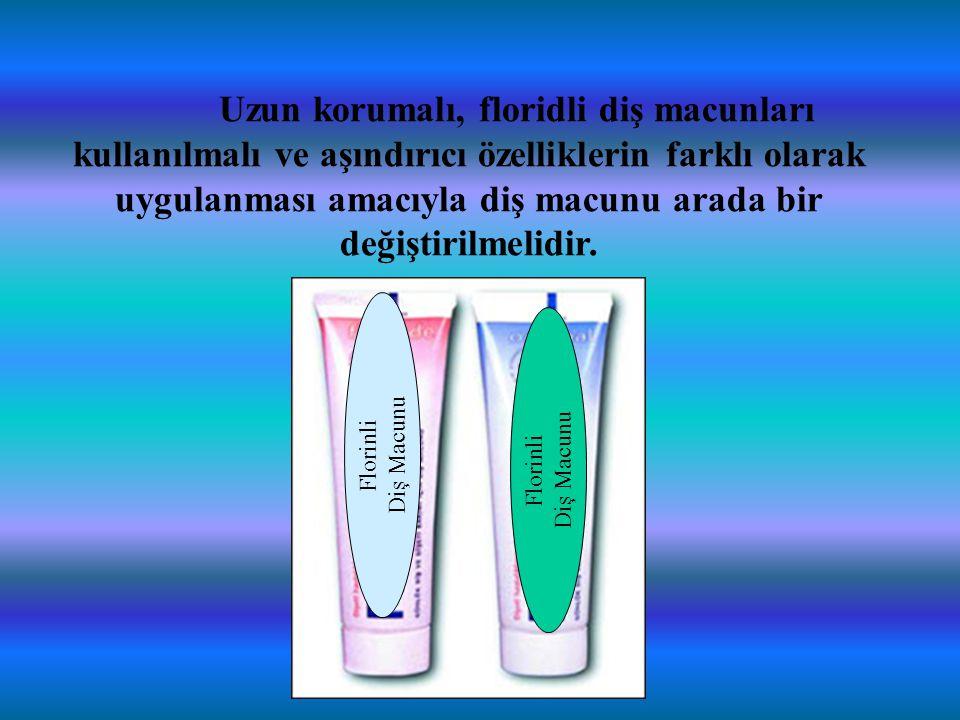 Uzun korumalı, floridli diş macunları kullanılmalı ve aşındırıcı özelliklerin farklı olarak uygulanması amacıyla diş macunu arada bir değiştirilmelidir.