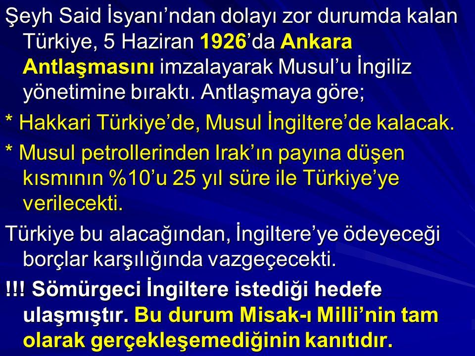 Şeyh Said İsyanı'ndan dolayı zor durumda kalan Türkiye, 5 Haziran 1926'da Ankara Antlaşmasını imzalayarak Musul'u İngiliz yönetimine bıraktı. Antlaşma