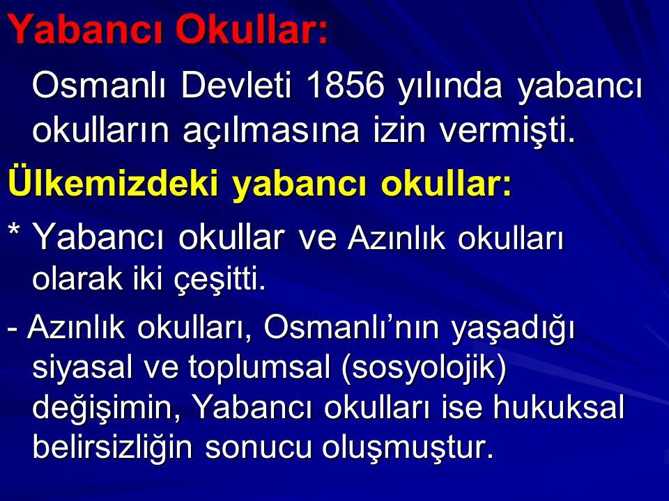 Yabancı Okullar: Osmanlı Devleti 1856 yılında yabancı okulların açılmasına izin vermişti. Osmanlı Devleti 1856 yılında yabancı okulların açılmasına iz