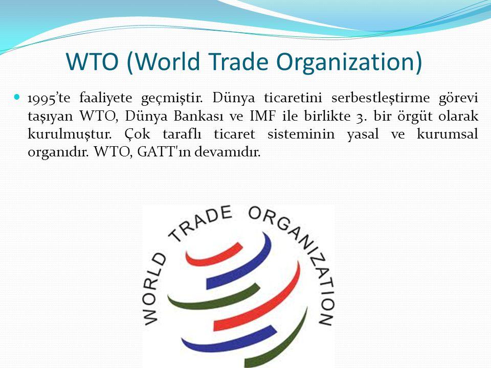 WTO (World Trade Organization) 1995'te faaliyete geçmiştir. Dünya ticaretini serbestleştirme görevi taşıyan WTO, Dünya Bankası ve IMF ile birlikte 3.