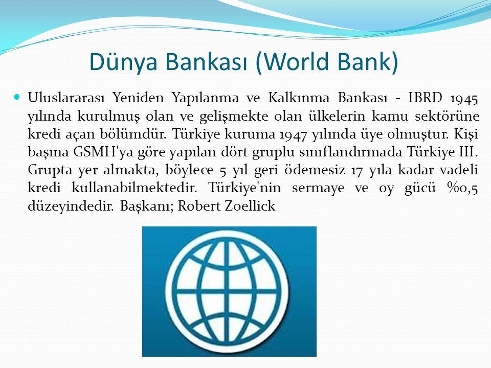 Dünya Bankası (World Bank) Uluslararası Yeniden Yapılanma ve Kalkınma Bankası - IBRD 1945 yılında kurulmuş olan ve gelişmekte olan ülkelerin kamu sektörüne kredi açan bölümdür.