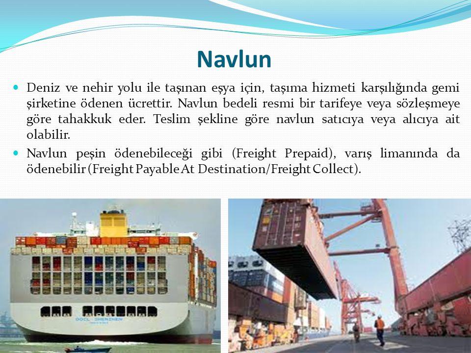 Navlun Deniz ve nehir yolu ile taşınan eşya için, taşıma hizmeti karşılığında gemi şirketine ödenen ücrettir.
