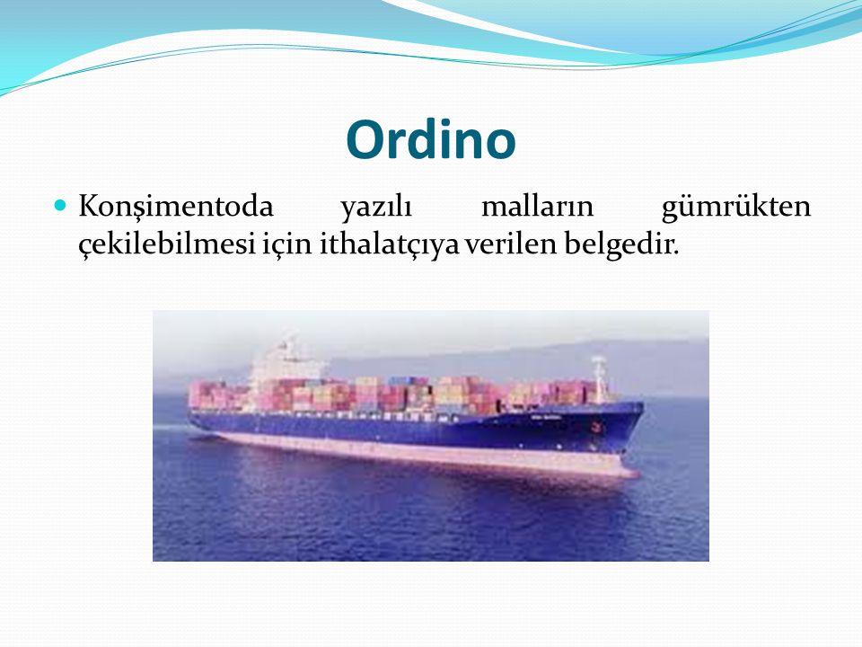 Ordino Konşimentoda yazılı malların gümrükten çekilebilmesi için ithalatçıya verilen belgedir.