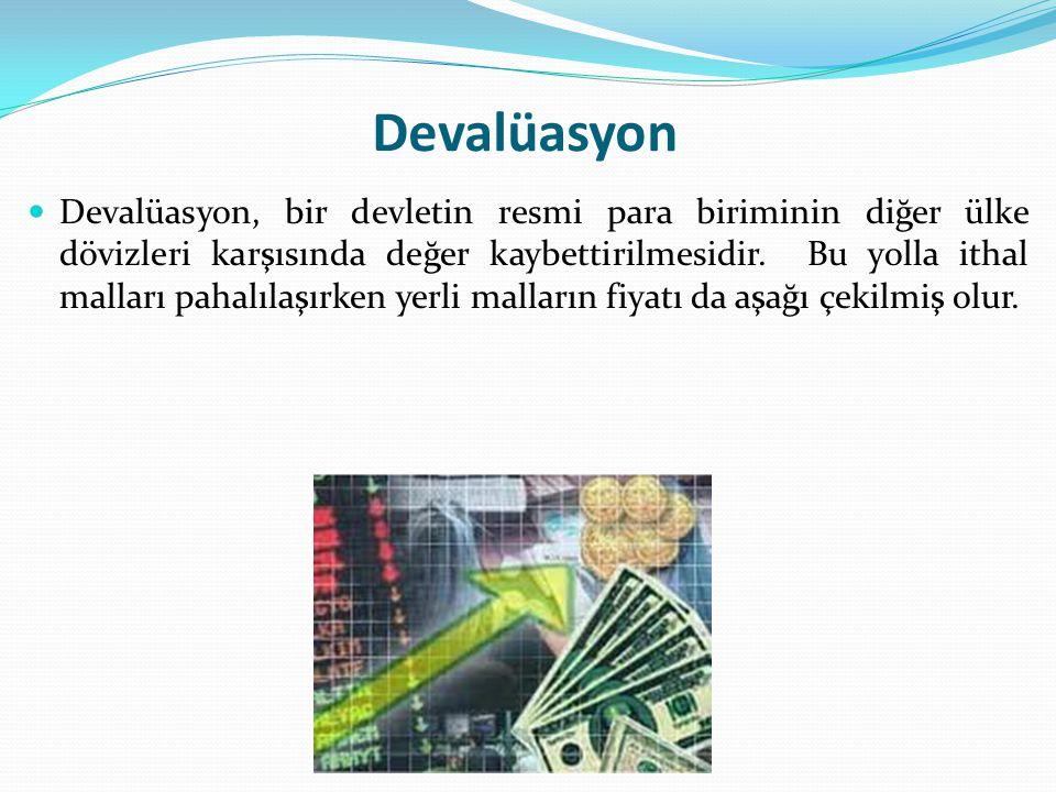 Devalüasyon Devalüasyon, bir devletin resmi para biriminin diğer ülke dövizleri karşısında değer kaybettirilmesidir.