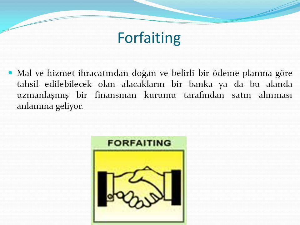 Forfaiting Mal ve hizmet ihracatından doğan ve belirli bir ödeme planına göre tahsil edilebilecek olan alacakların bir banka ya da bu alanda uzmanlaşm