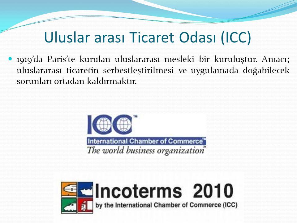 Uluslar arası Ticaret Odası (ICC) 1919'da Paris'te kurulan uluslararası mesleki bir kuruluştur. Amacı; uluslararası ticaretin serbestleştirilmesi ve u