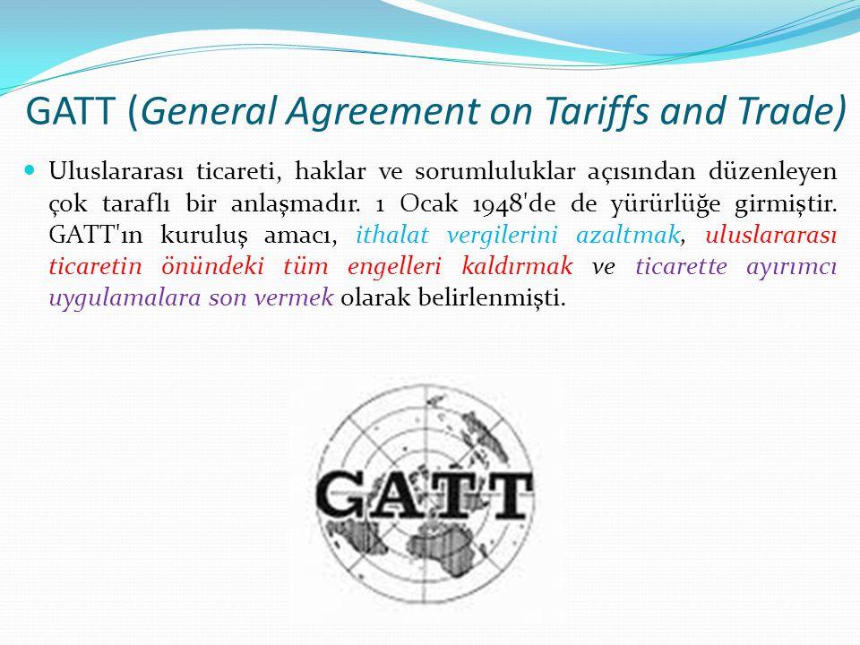 GATT (General Agreement on Tariffs and Trade) Uluslararası ticareti, haklar ve sorumluluklar açısından düzenleyen çok taraflı bir anlaşmadır. 1 Ocak 1