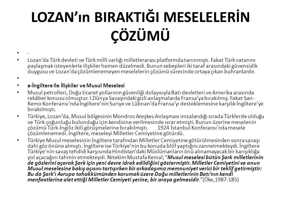 LOZAN'ın BIRAKTIĞI MESELELERİN ÇÖZÜMÜ - Lozan'da Türk devleti ve Türk millî varlığı milletlerarası platformda tanınmıştı.