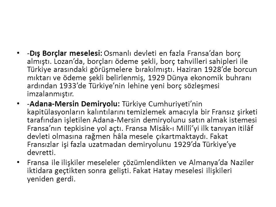 -Dış Borçlar meselesi: Osmanlı devleti en fazla Fransa'dan borç almıştı.