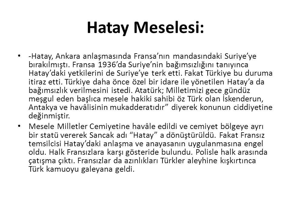 Hatay Meselesi: -Hatay, Ankara anlaşmasında Fransa'nın mandasındaki Suriye'ye bırakılmıştı.