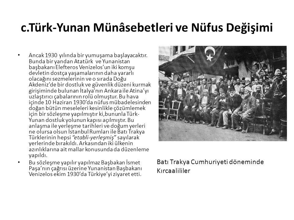 c.Türk-Yunan Münâsebetleri ve Nüfus Değişimi Ancak 1930 yılında bir yumuşama başlayacaktır.