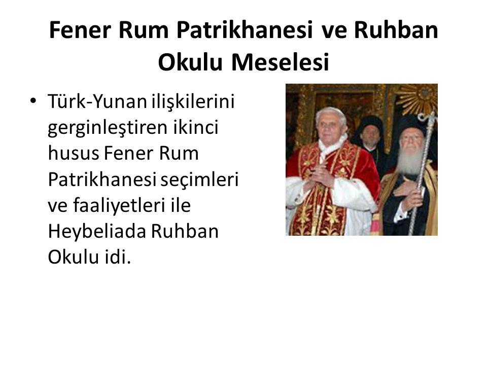 Fener Rum Patrikhanesi ve Ruhban Okulu Meselesi Türk-Yunan ilişkilerini gerginleştiren ikinci husus Fener Rum Patrikhanesi seçimleri ve faaliyetleri ile Heybeliada Ruhban Okulu idi.