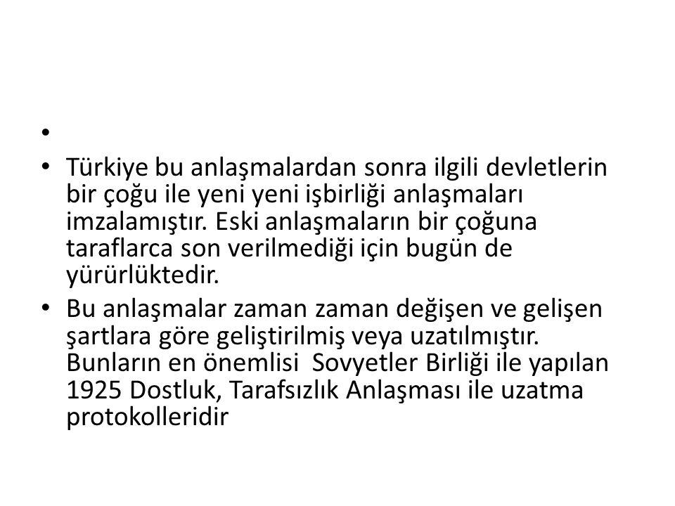 Türkiye bu anlaşmalardan sonra ilgili devletlerin bir çoğu ile yeni yeni işbirliği anlaşmaları imzalamıştır.