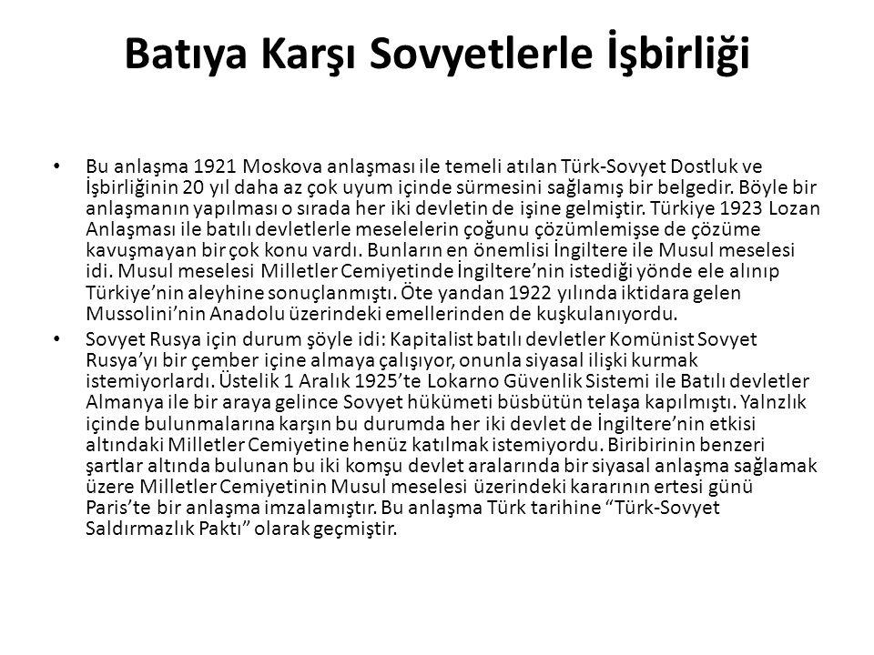 Batıya Karşı Sovyetlerle İşbirliği Bu anlaşma 1921 Moskova anlaşması ile temeli atılan Türk-Sovyet Dostluk ve İşbirliğinin 20 yıl daha az çok uyum içinde sürmesini sağlamış bir belgedir.