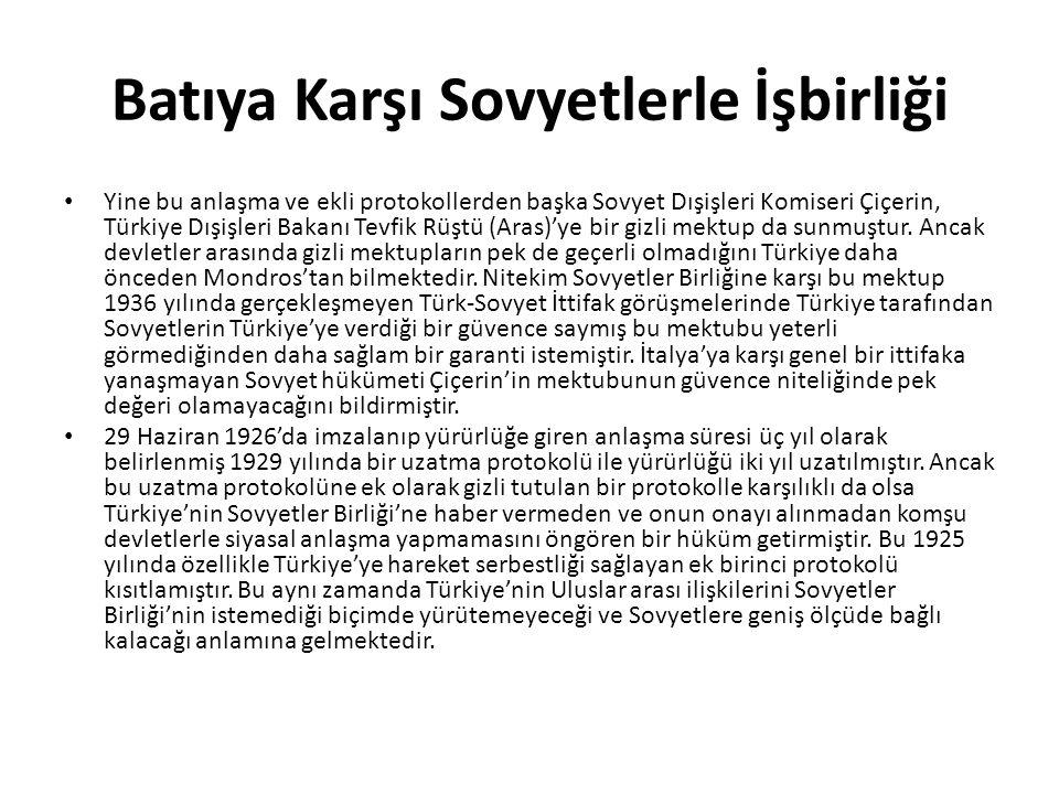 Batıya Karşı Sovyetlerle İşbirliği Yine bu anlaşma ve ekli protokollerden başka Sovyet Dışişleri Komiseri Çiçerin, Türkiye Dışişleri Bakanı Tevfik Rüştü (Aras)'ye bir gizli mektup da sunmuştur.