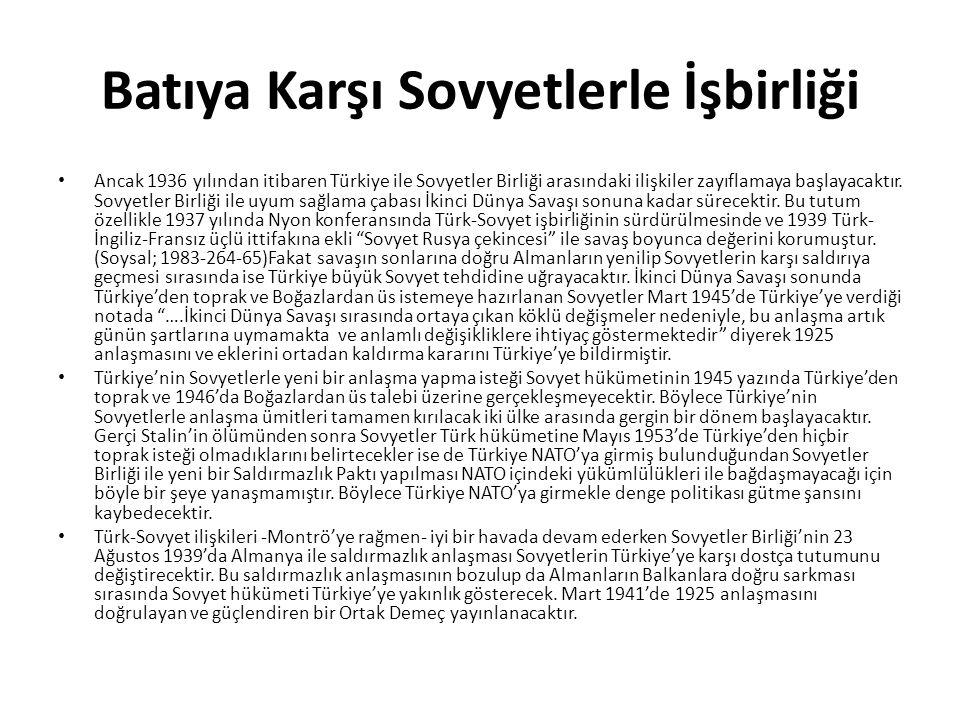 Batıya Karşı Sovyetlerle İşbirliği Ancak 1936 yılından itibaren Türkiye ile Sovyetler Birliği arasındaki ilişkiler zayıflamaya başlayacaktır.
