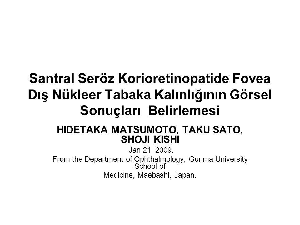 Santral Seröz Korioretinopatide Fovea Dış Nükleer Tabaka Kalınlığının Görsel Sonuçları Belirlemesi HIDETAKA MATSUMOTO, TAKU SATO, SHOJI KISHI Jan 21, 2009.