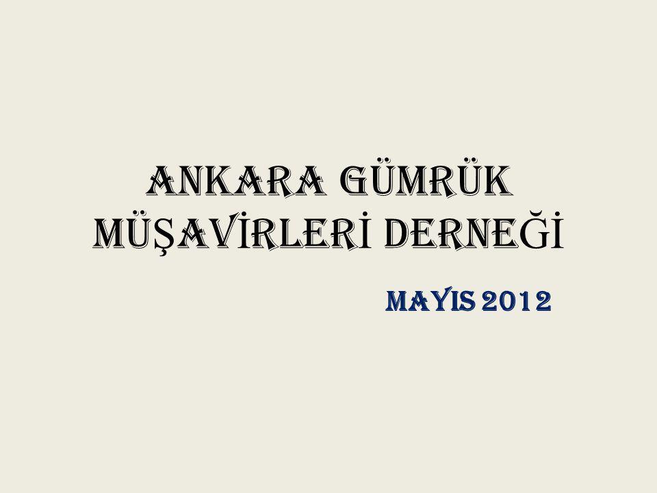 ANKARA GÜMRÜK MÜ Ş AV İ RLER İ DERNE Ğİ MAYIS 2012