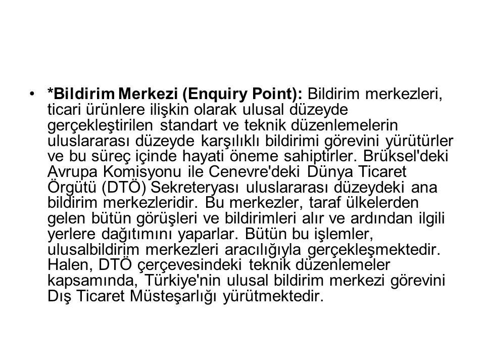 *Bildirim Merkezi (Enquiry Point): Bildirim merkezleri, ticari ürünlere ilişkin olarak ulusal düzeyde gerçekleştirilen standart ve teknik düzenlemeler