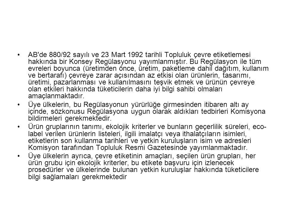 AB'de 880/92 sayılı ve 23 Mart 1992 tarihli Topluluk çevre etiketlemesi hakkında bir Konsey Regülasyonu yayımlanmıştır. Bu Regülasyon ile tüm evreleri